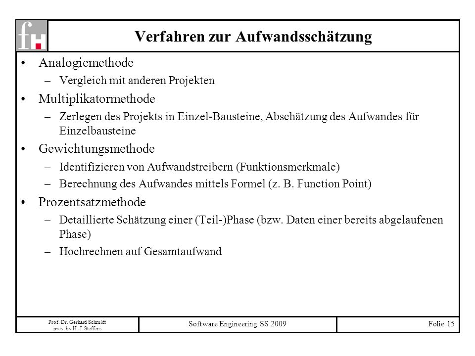 Prof. Dr. Gerhard Schmidt pres. by H.-J. Steffens Software Engineering SS 2009Folie 15 Verfahren zur Aufwandsschätzung Analogiemethode –Vergleich mit