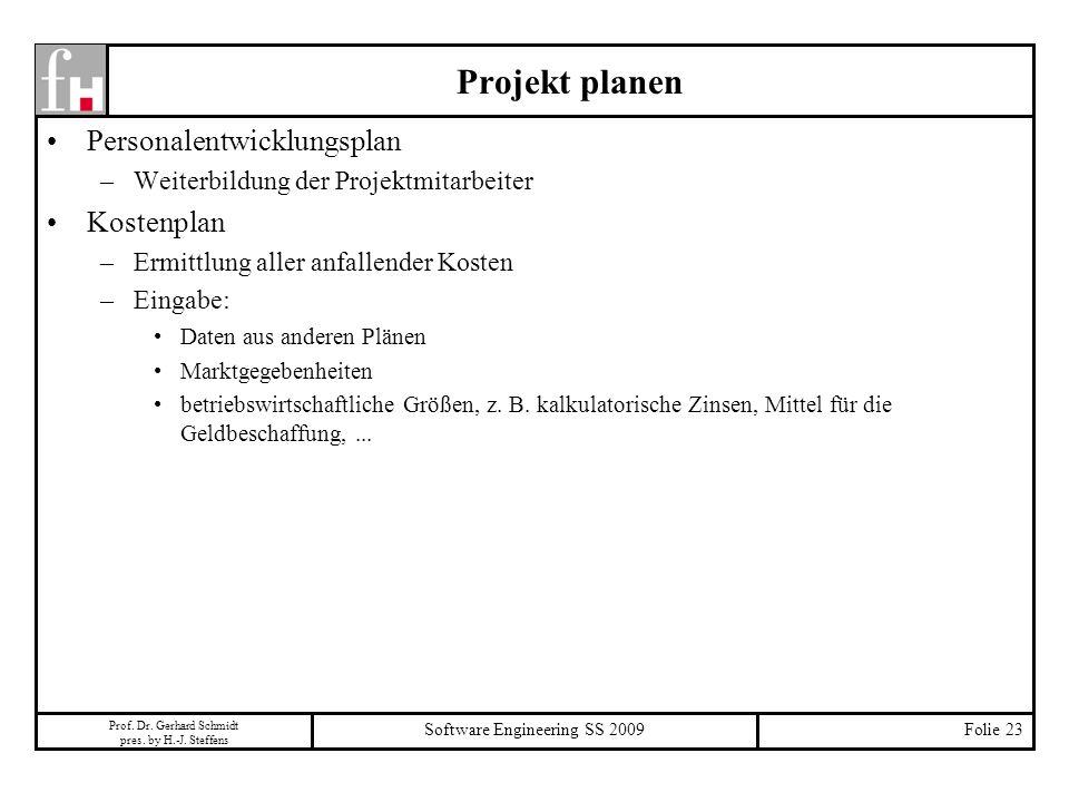 Prof. Dr. Gerhard Schmidt pres. by H.-J. Steffens Software Engineering SS 2009Folie 23 Projekt planen Personalentwicklungsplan –Weiterbildung der Proj