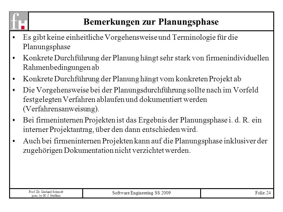 Prof. Dr. Gerhard Schmidt pres. by H.-J. Steffens Software Engineering SS 2009Folie 24 Bemerkungen zur Planungsphase Es gibt keine einheitliche Vorgeh