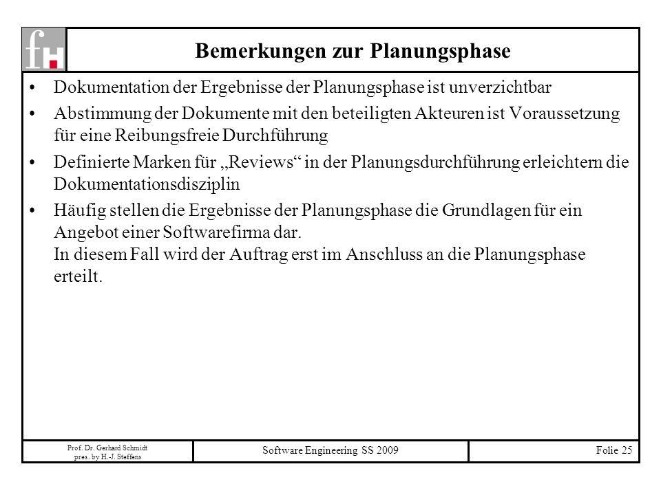 Prof. Dr. Gerhard Schmidt pres. by H.-J. Steffens Software Engineering SS 2009Folie 25 Bemerkungen zur Planungsphase Dokumentation der Ergebnisse der