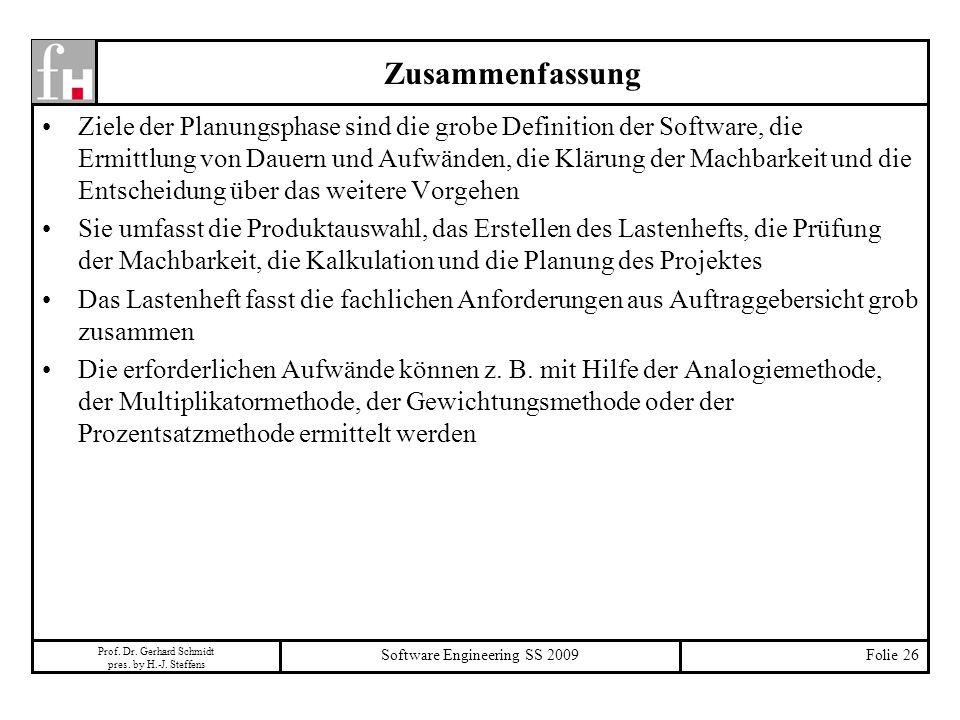 Prof. Dr. Gerhard Schmidt pres. by H.-J. Steffens Software Engineering SS 2009Folie 26 Zusammenfassung Ziele der Planungsphase sind die grobe Definiti