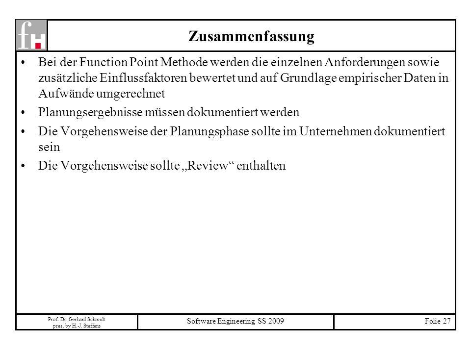 Prof. Dr. Gerhard Schmidt pres. by H.-J. Steffens Software Engineering SS 2009Folie 27 Zusammenfassung Bei der Function Point Methode werden die einze