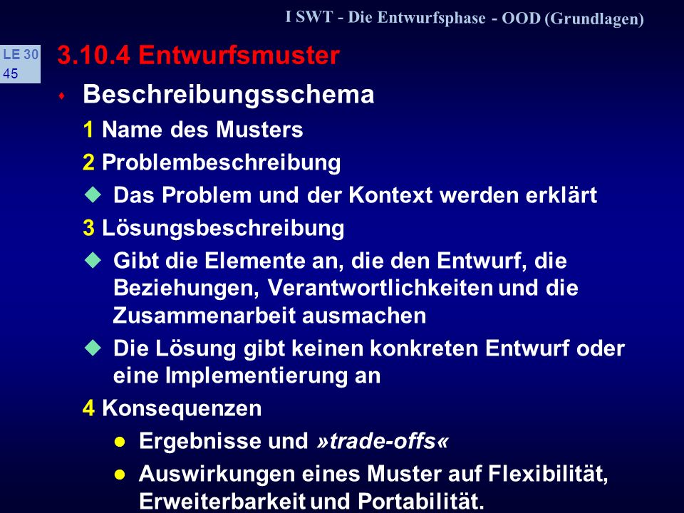 I SWT - Die Entwurfsphase - OOD (Grundlagen) LE 30 44 3.10.4 Entwurfsmuster s Entwurfsmuster...