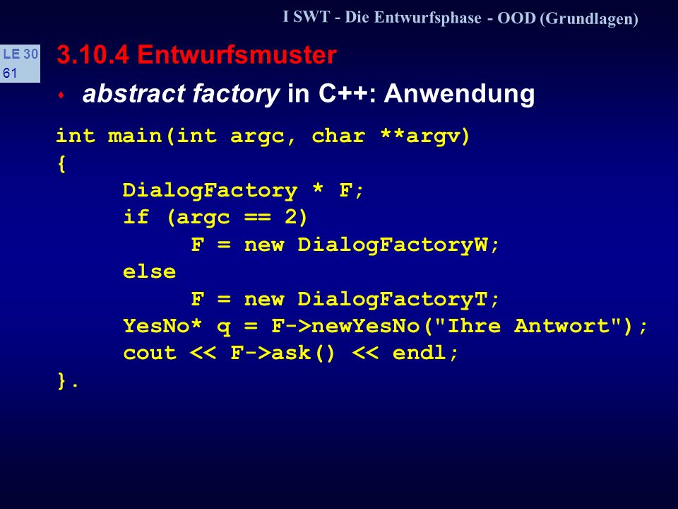 I SWT - Die Entwurfsphase - OOD (Grundlagen) LE 30 60 3.10.4 Entwurfsmuster s concrete product in C++ YesNoT::YesNoT(const char *m): val(false) { msg