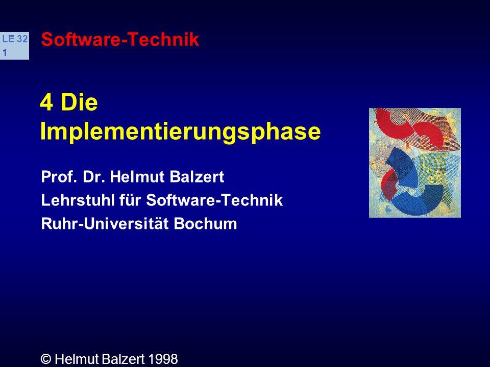 © Helmut Balzert 1998 LE 32 1 Software-Technik 4 Die Implementierungsphase Prof.