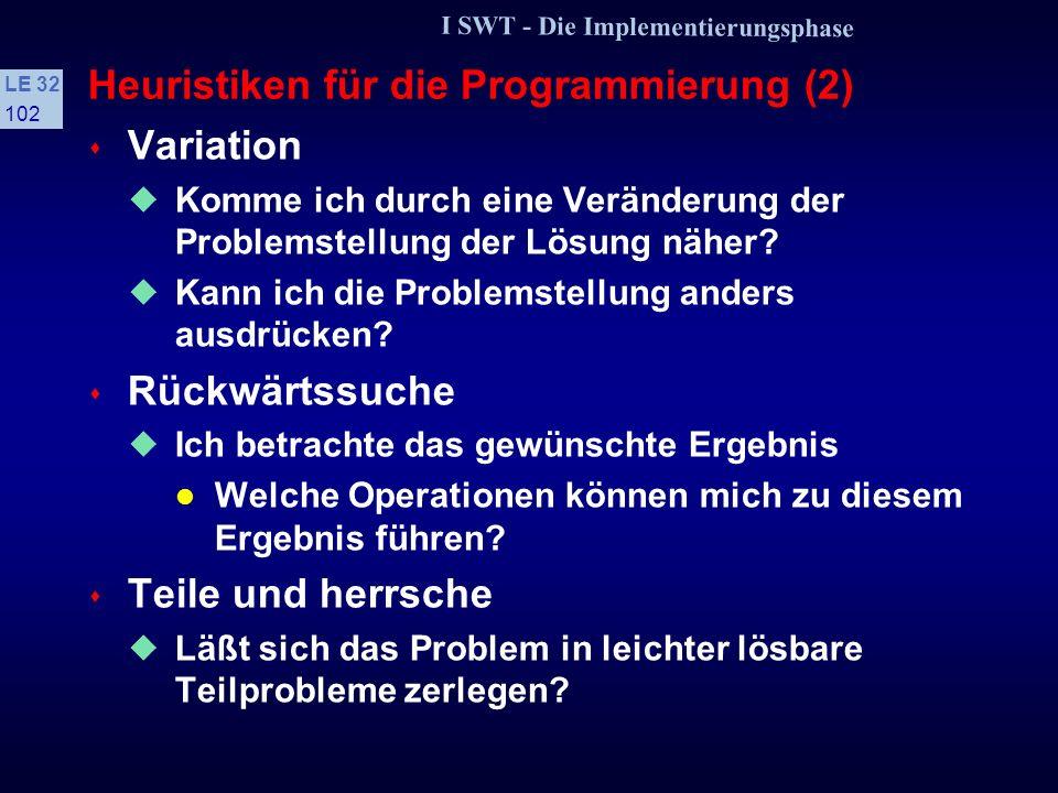 I SWT - Die Implementierungsphase LE 32 101 Heuristiken für die Programmierung (1) s Basisheuristik Kann ich in der Liste der Heuristiken eine finden,