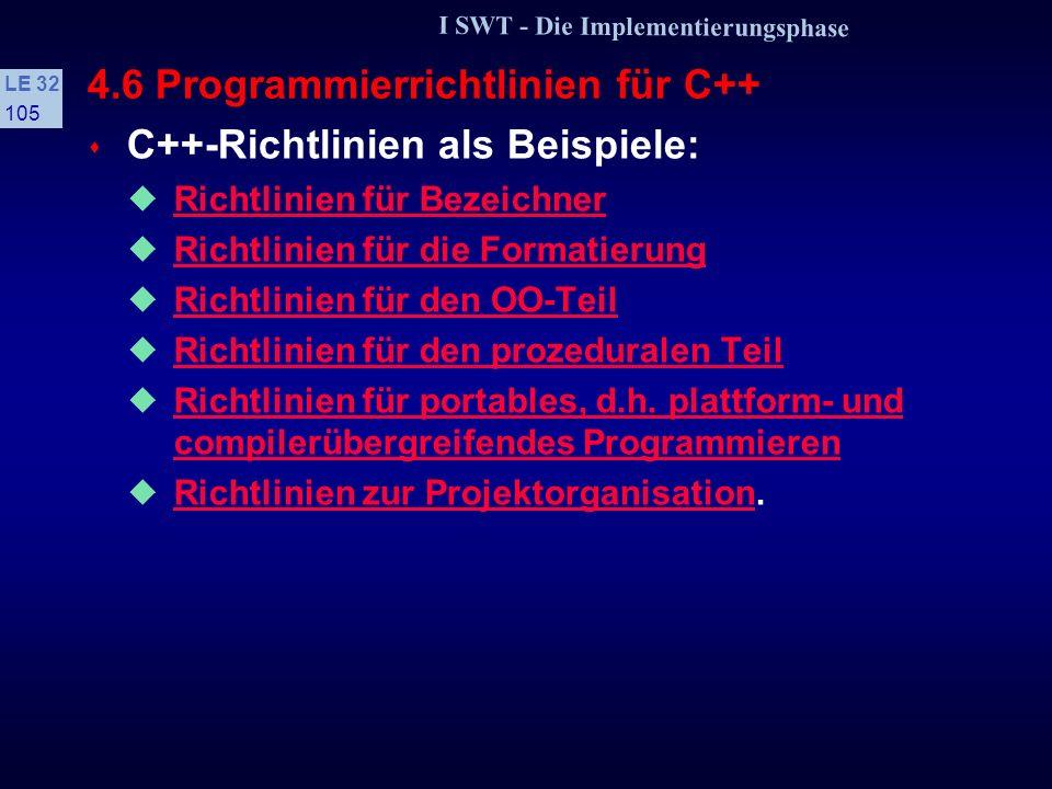 I SWT - Die Implementierungsphase LE 32 104 4.6 Programmierrichtlinien für C++ s Richtlinien Sind für den Programmierer verbindlich und müssen unbedin