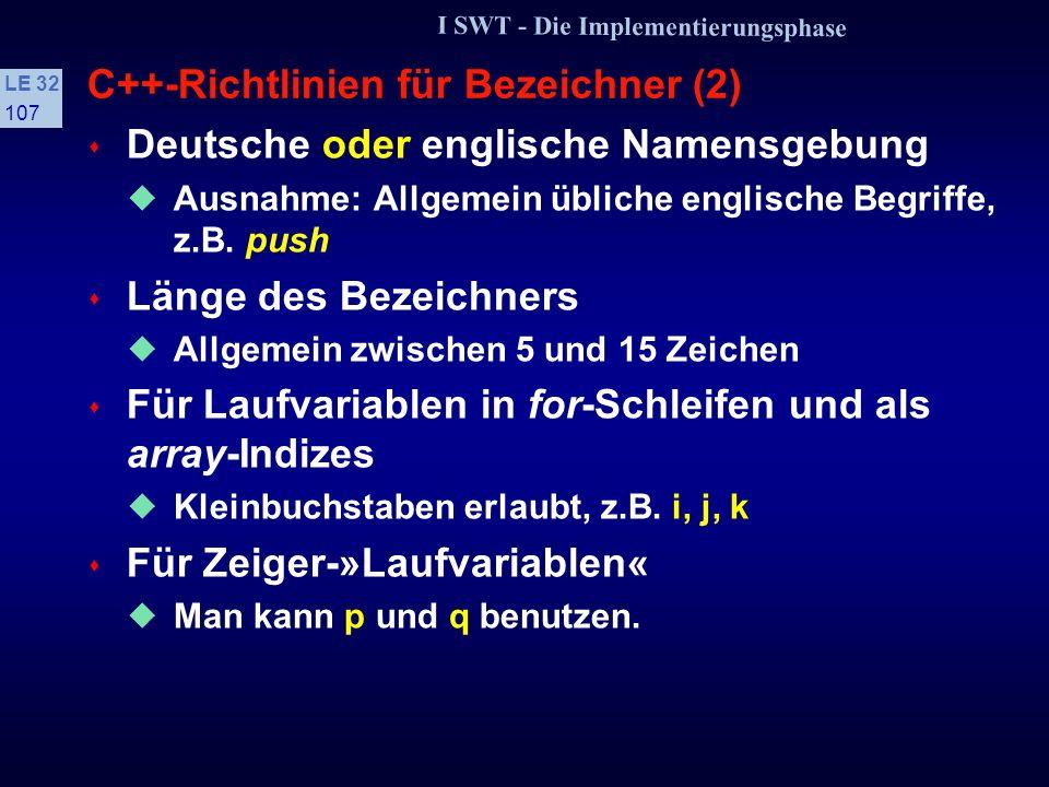 I SWT - Die Implementierungsphase LE 32 106 C++-Richtlinien für Bezeichner (1) s Bezeichner Natürlichsprachige oder problemnahe Namen oder verständlic