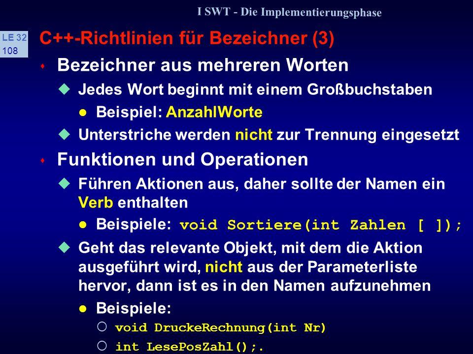 I SWT - Die Implementierungsphase LE 32 107 C++-Richtlinien für Bezeichner (2) s Deutsche oder englische Namensgebung Ausnahme: Allgemein übliche englische Begriffe, z.B.