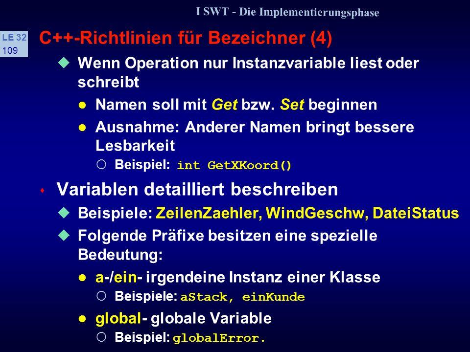 I SWT - Die Implementierungsphase LE 32 108 C++-Richtlinien für Bezeichner (3) s Bezeichner aus mehreren Worten Jedes Wort beginnt mit einem Großbuchs