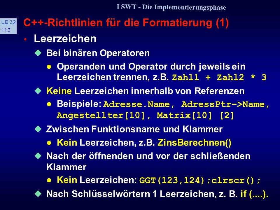 I SWT - Die Implementierungsphase LE 32 111 C++-Richtlinien für Bezeichner (6) s Alle Typbezeichner Erhalten das Postfix T Beispiel: enum FarbeT {blau