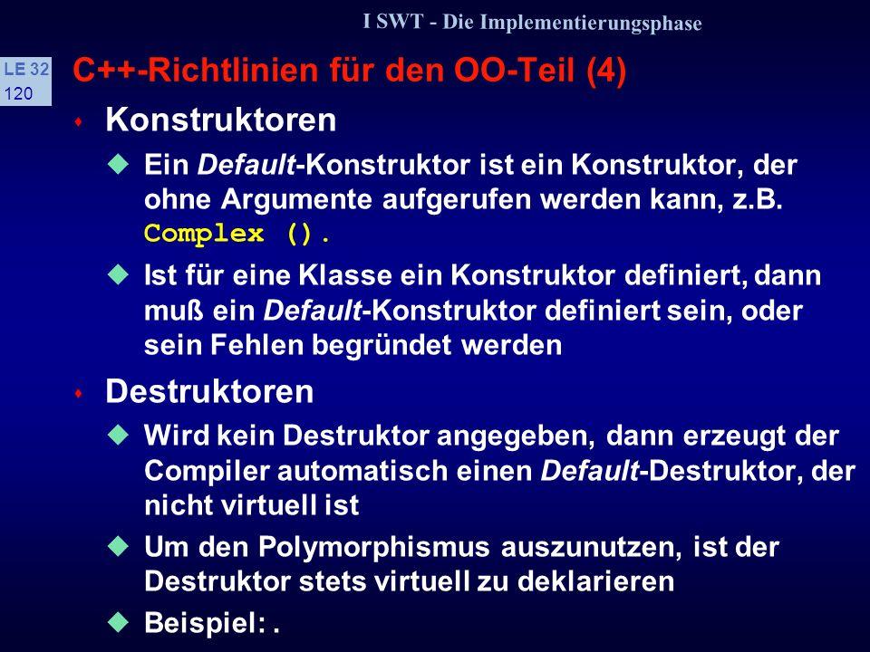 I SWT - Die Implementierungsphase LE 32 119 C++-Richtlinien für den OO-Teil (3) class B class D: public B {public: virtual void f1(); void f1(); void