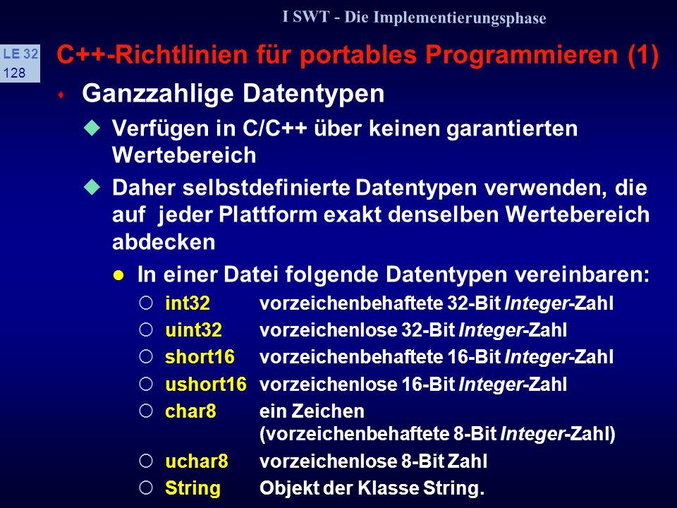 I SWT - Die Implementierungsphase LE 32 127 C++-Richtlinien für den prozeduralen Teil (4) Voneinander abhängige Konstanten durch Formeln wiedergeben, z.B.