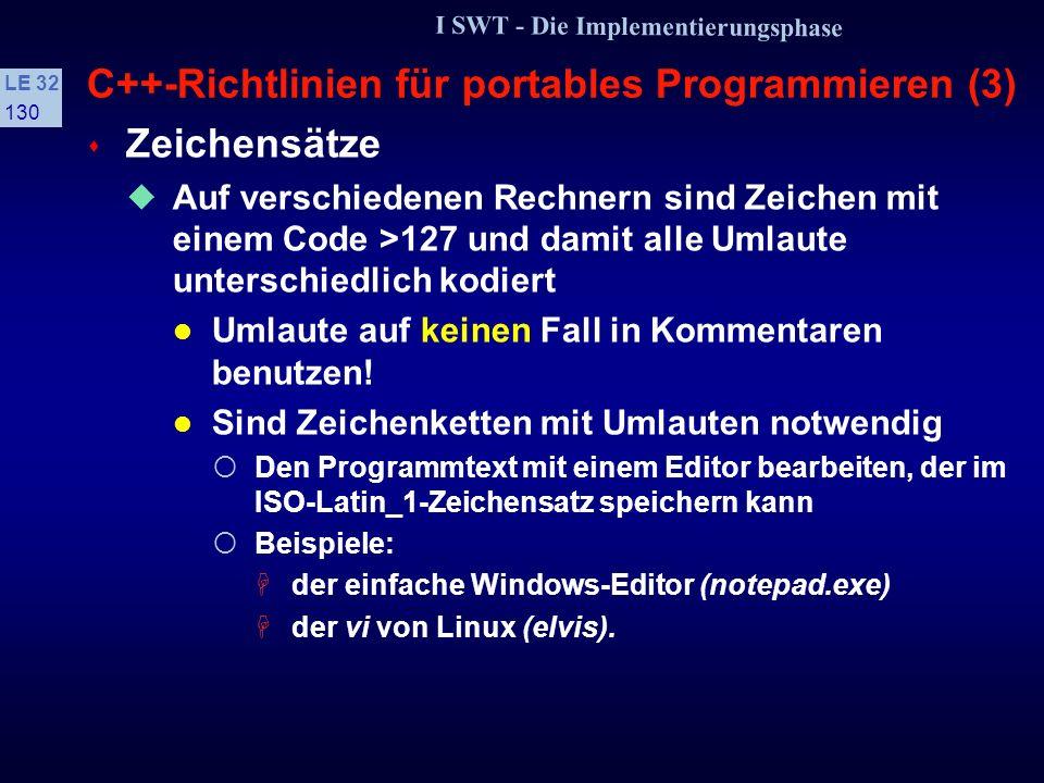 I SWT - Die Implementierungsphase LE 32 129 C++-Richtlinien für portables Programmieren (2) s Die Klasse String Verschiedene Compiler besitzen verschi