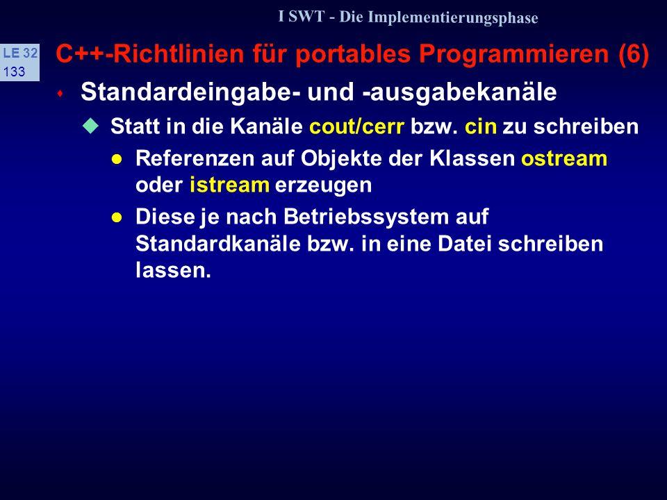 I SWT - Die Implementierungsphase LE 32 132 C++-Richtlinien für portables Programmieren (5) s Dateiverwaltung DOS- und Unix-Dateisysteme sind ähnlich