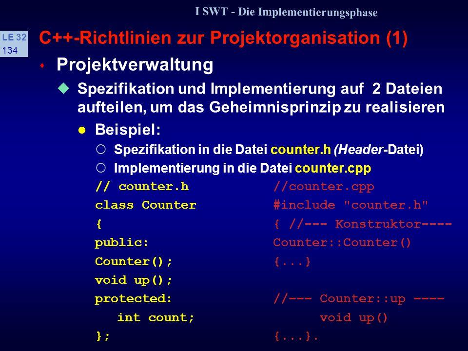 I SWT - Die Implementierungsphase LE 32 133 C++-Richtlinien für portables Programmieren (6) s Standardeingabe- und -ausgabekanäle Statt in die Kanäle cout/cerr bzw.