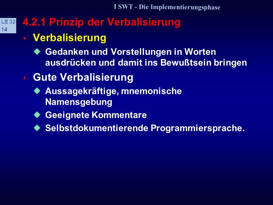 I SWT - Die Implementierungsphase LE 32 13 4.2 Prinzipien der Implementierung s Bei der Implementierung sollten folgende Prinzipien eingehalten werden