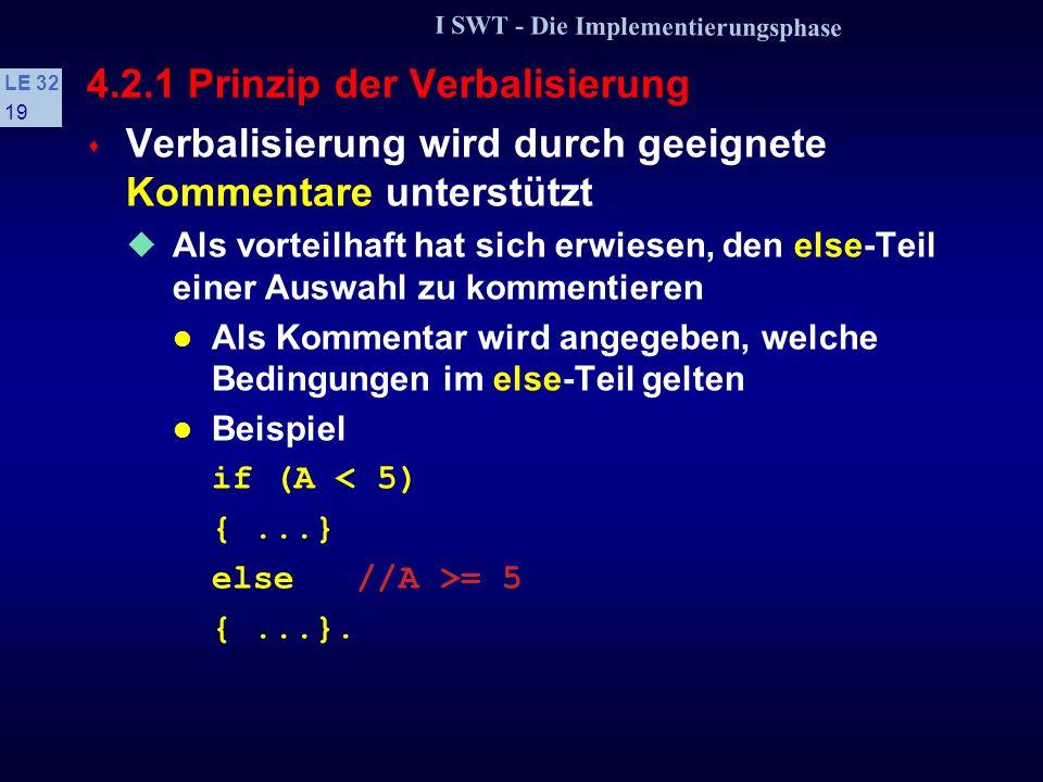 I SWT - Die Implementierungsphase LE 32 18 4.2.1 Prinzip der Verbalisierung Kurze Bezeichner sind nicht aussagekräftig und außerdem wegen der geringen