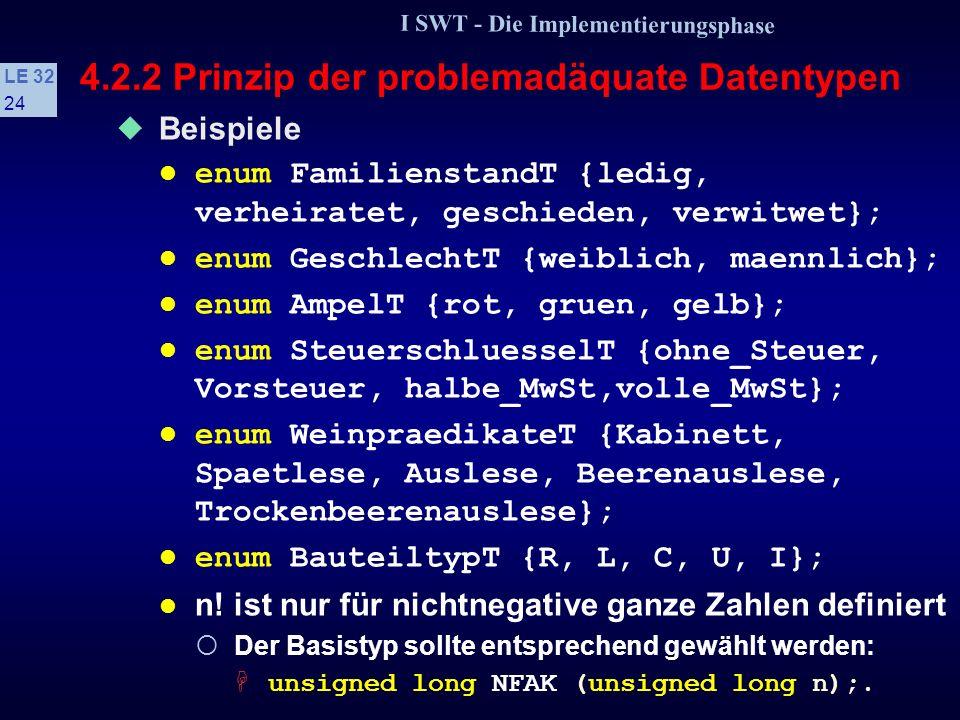 I SWT - Die Implementierungsphase LE 32 23 4.2.2 Prinzip der problemadäquate Datentypen s Aufgabe des Programmierers Angebot an Konzepten einer Progra