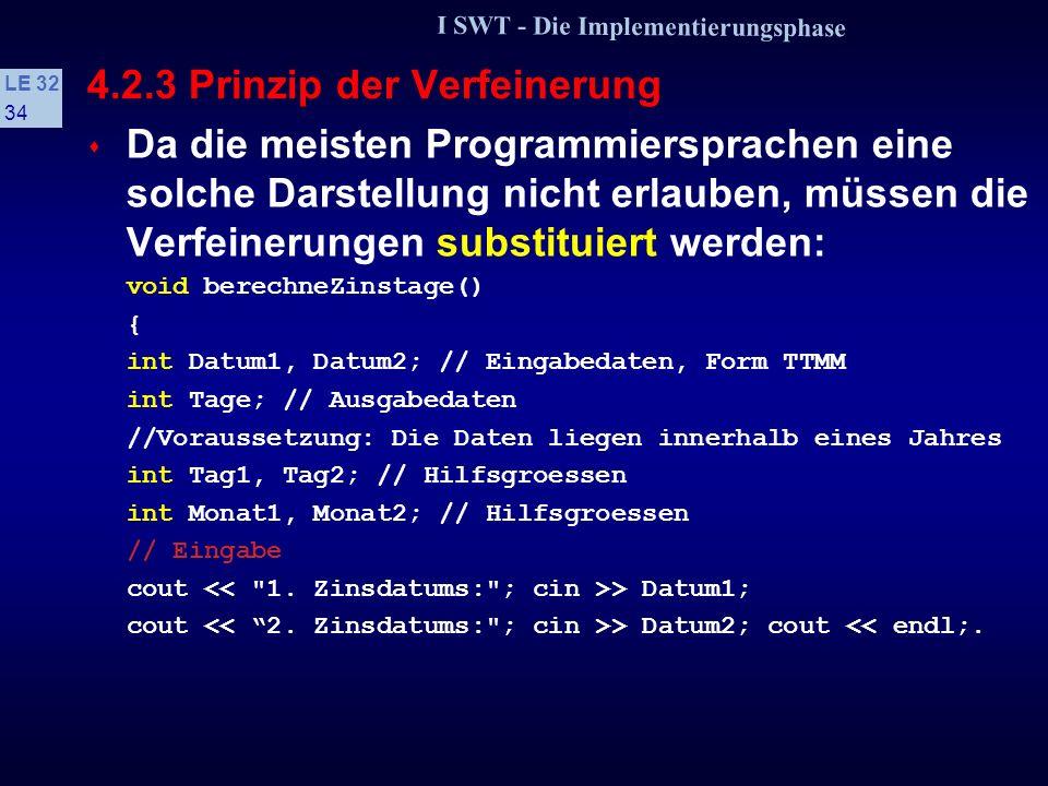 I SWT - Die Implementierungsphase LE 32 33 4.2.3 Prinzip der Verfeinerung // refinements: 2. Verfeinerung: // Aufgliederung in Tag und Monat // Aufgli