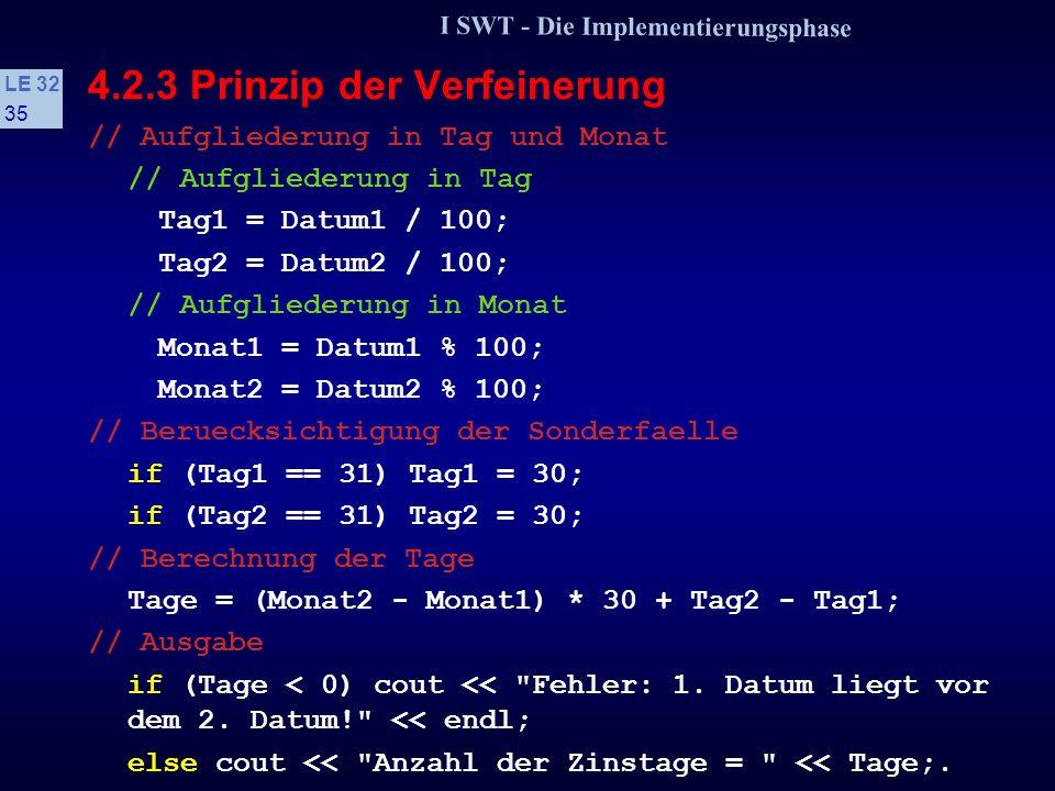I SWT - Die Implementierungsphase LE 32 34 4.2.3 Prinzip der Verfeinerung s Da die meisten Programmiersprachen eine solche Darstellung nicht erlauben,