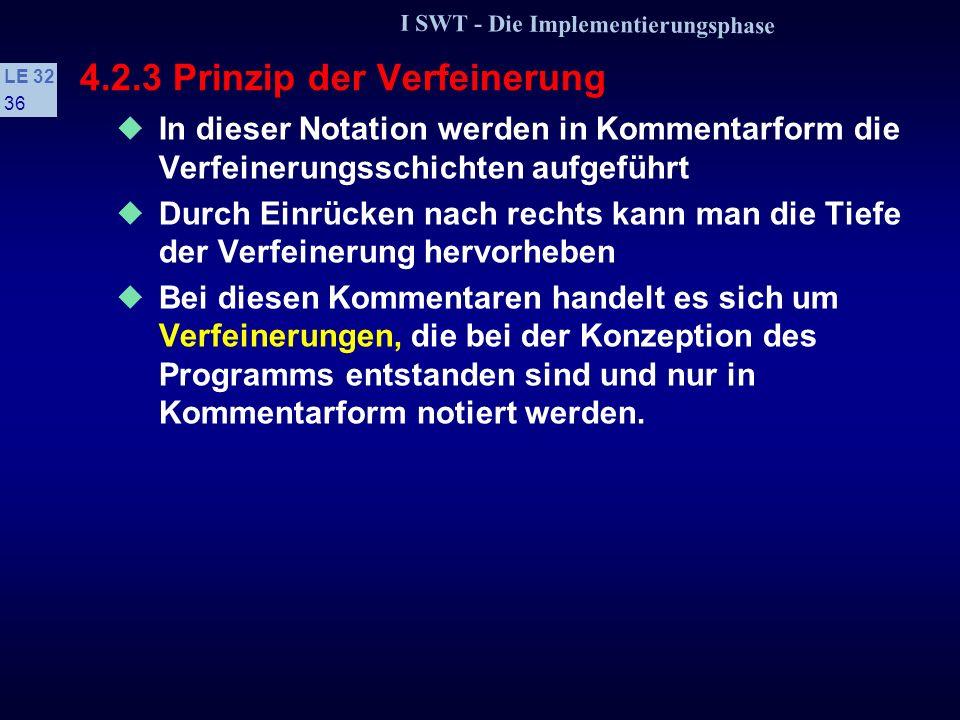 I SWT - Die Implementierungsphase LE 32 35 4.2.3 Prinzip der Verfeinerung // Aufgliederung in Tag und Monat // Aufgliederung in Tag Tag1 = Datum1 / 10