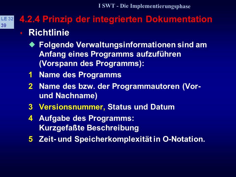 I SWT - Die Implementierungsphase LE 32 38 4.2.4 Prinzip der integrierten Dokumentation s Dokumentation Integraler Bestandteil jedes Programms s Ziele