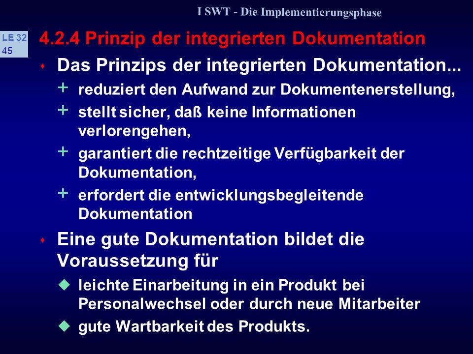 I SWT - Die Implementierungsphase LE 32 44 4.2.4 Prinzip der integrierten Dokumentation s Dokumentation muß integraler Bestandteil der Software-Entwic