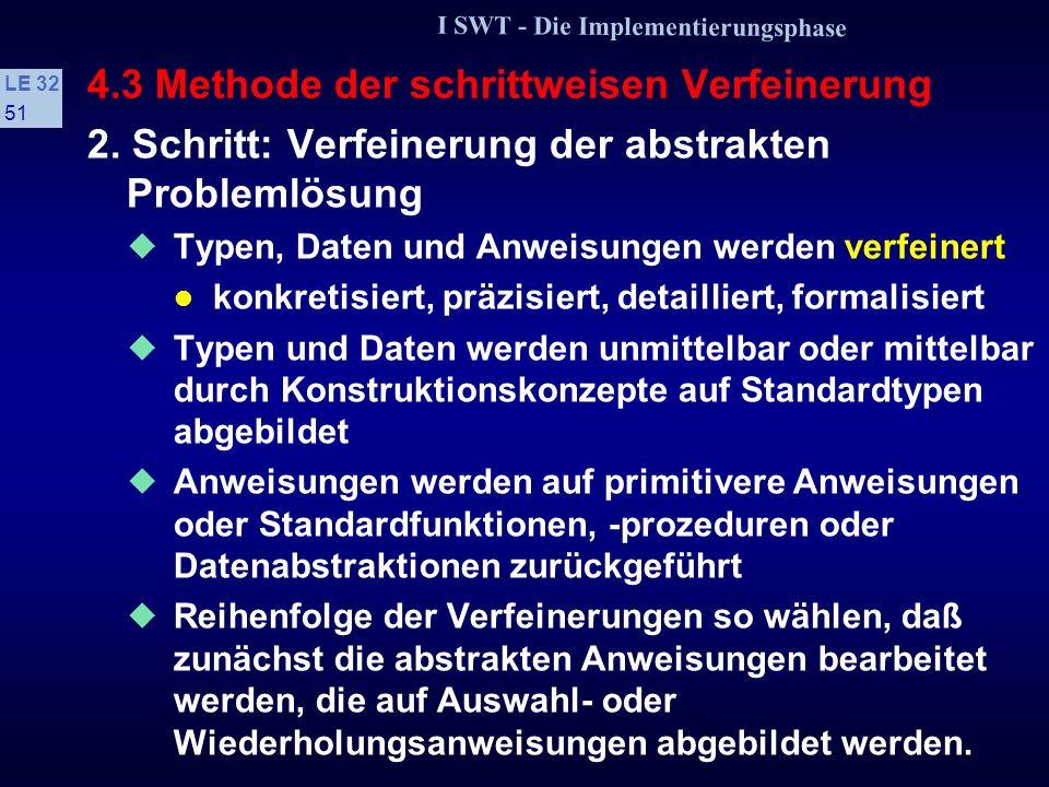 I SWT - Die Implementierungsphase LE 32 50 4.3 Methode der schrittweisen Verfeinerung 1.
