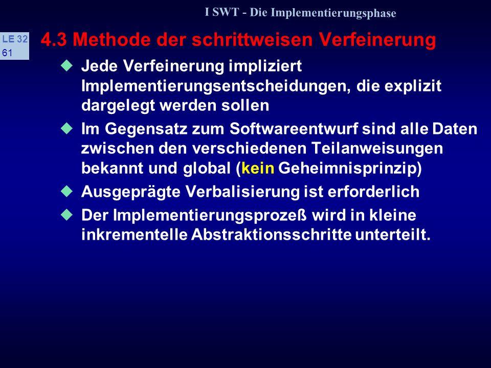 I SWT - Die Implementierungsphase LE 32 60 4.3 Methode der schrittweisen Verfeinerung s Merkmale der schrittweisen Verfeinerung: Daten und Anweisungen
