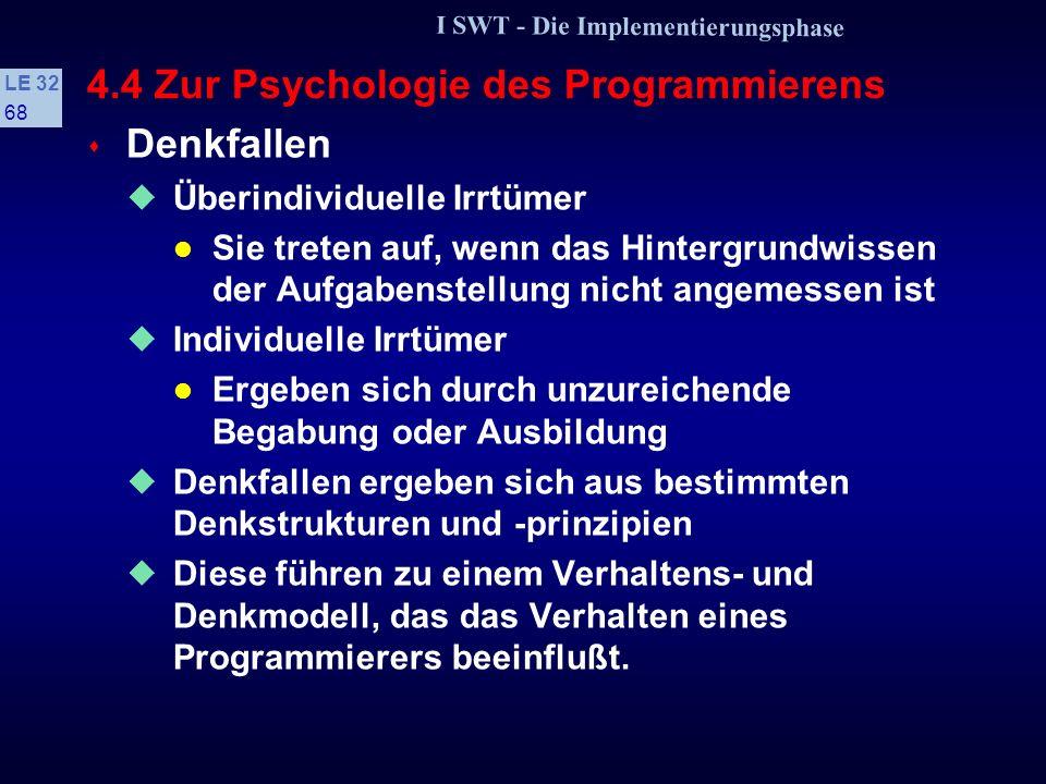I SWT - Die Implementierungsphase LE 32 67 4.4 Zur Psychologie des Programmierens s »Schnitzer« sind Tippfehler, Versprecher usw. Sie werden vor allem