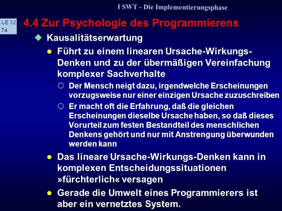 I SWT - Die Implementierungsphase LE 32 73 4.4 Zur Psychologie des Programmierens Strukturerwartung Prägnanzprinzip und kategorisches Denken führen in
