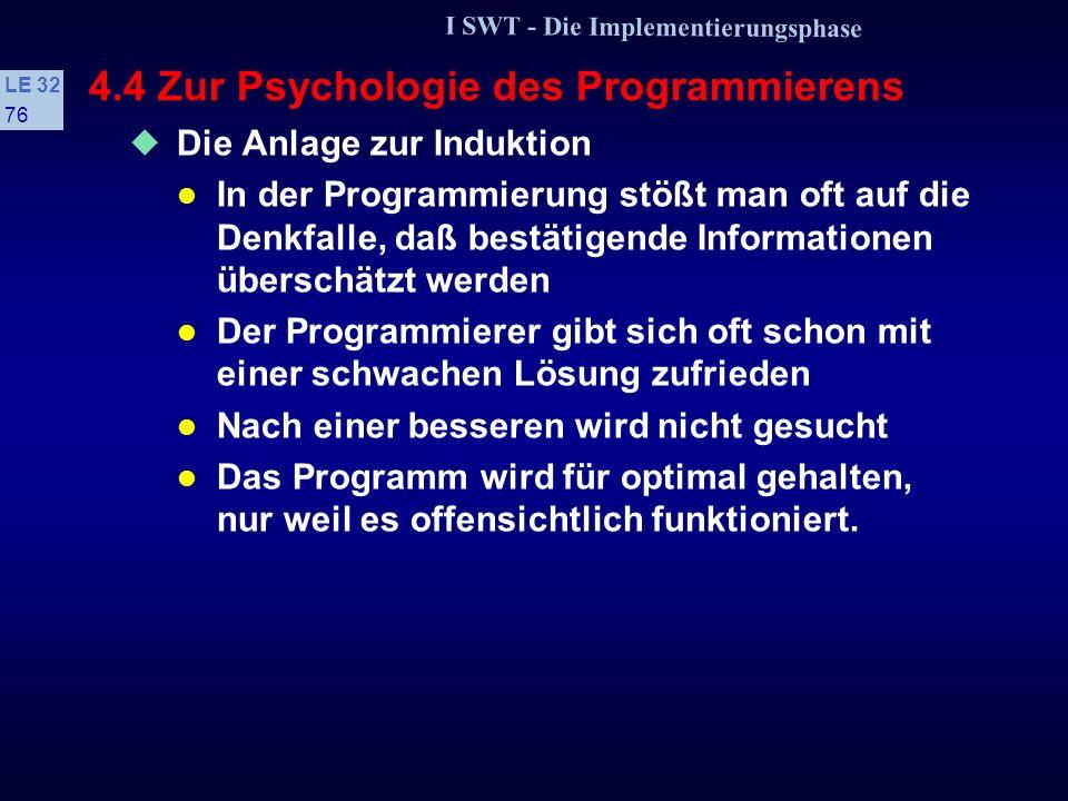 I SWT - Die Implementierungsphase LE 32 75 4.4 Zur Psychologie des Programmierens Die Anlage zur Induktion Der Mensch neigt zu induktiven Hypothesen D