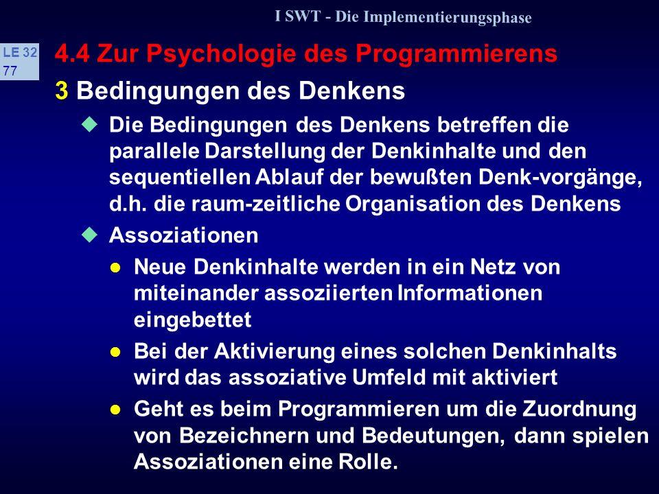 I SWT - Die Implementierungsphase LE 32 76 4.4 Zur Psychologie des Programmierens Die Anlage zur Induktion In der Programmierung stößt man oft auf die