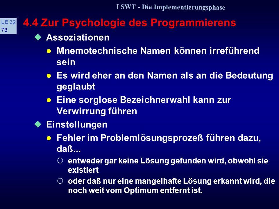 I SWT - Die Implementierungsphase LE 32 77 4.4 Zur Psychologie des Programmierens 3 Bedingungen des Denkens Die Bedingungen des Denkens betreffen die