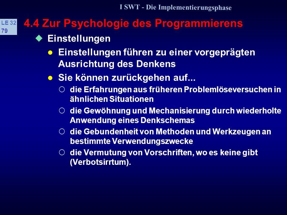 I SWT - Die Implementierungsphase LE 32 78 4.4 Zur Psychologie des Programmierens Assoziationen Mnemotechnische Namen können irreführend sein Es wird