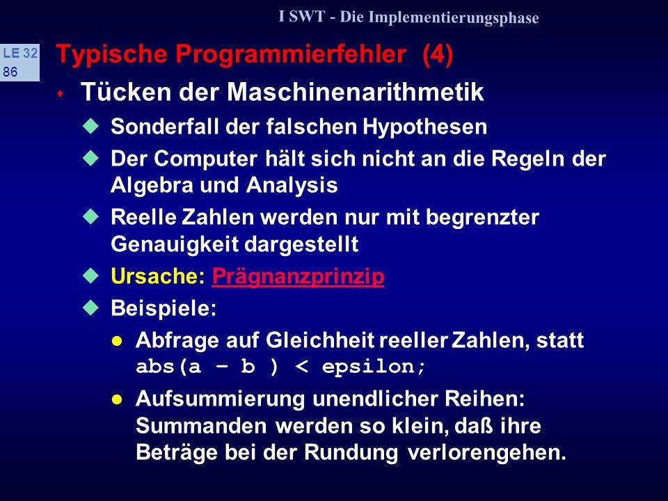 I SWT - Die Implementierungsphase LE 32 85 Typische Programmierfehler (3) s Falsche Hypothesen Erfahrene Programmierer haben Faustregeln entwickelt, s