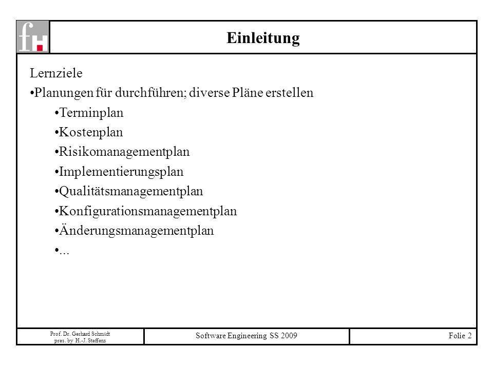 Prof. Dr. Gerhard Schmidt pres. by H.-J. Steffens Software Engineering SS 2009Folie 2 Einleitung Lernziele Planungen für durchführen; diverse Pläne er