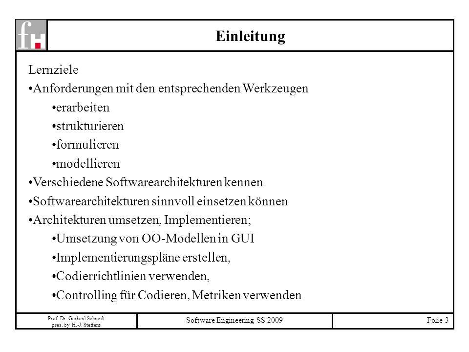 Prof. Dr. Gerhard Schmidt pres. by H.-J. Steffens Software Engineering SS 2009Folie 3 Einleitung Lernziele Anforderungen mit den entsprechenden Werkze