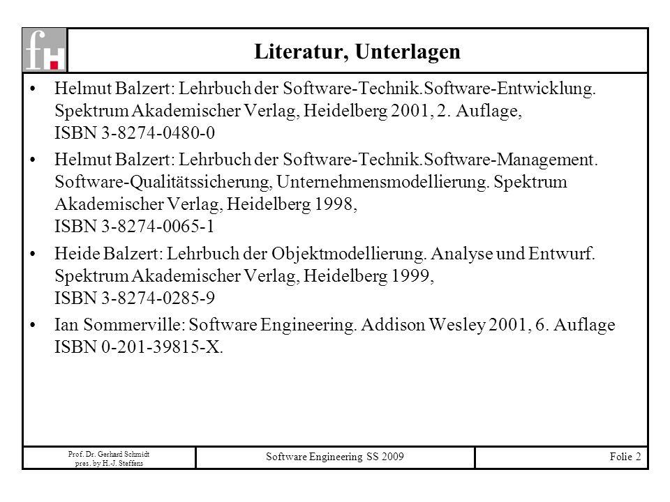 Prof. Dr. Gerhard Schmidt pres. by H.-J. Steffens Software Engineering SS 2009Folie 2 Literatur, Unterlagen Helmut Balzert: Lehrbuch der Software-Tech