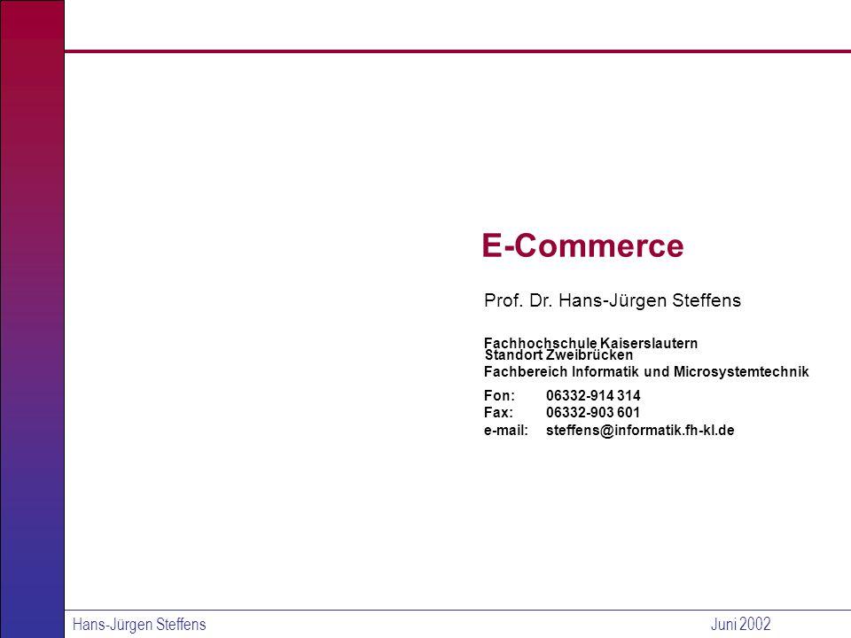 Hans-Jürgen SteffensJuni 2002 Elektronische Bezahlverfahren im E-Commerce Wandlung des Internet von Informations- zu Transaktionsplattform Vielfältige Dienste im Internet Fragen der Sicherheit Fragen der Akzeptanz: Ergonomie, Gewöhnung, Komplexität