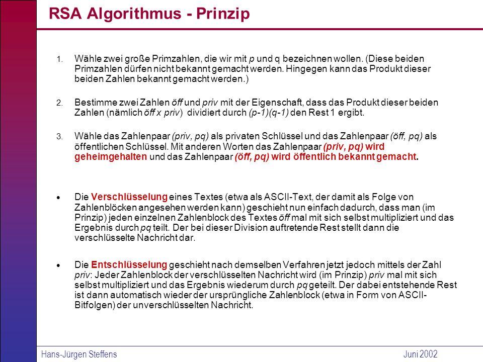 Hans-Jürgen SteffensJuni 2002 RSA Algorithmus - Beispiel 1) Wähle p = 47 und p = 59.