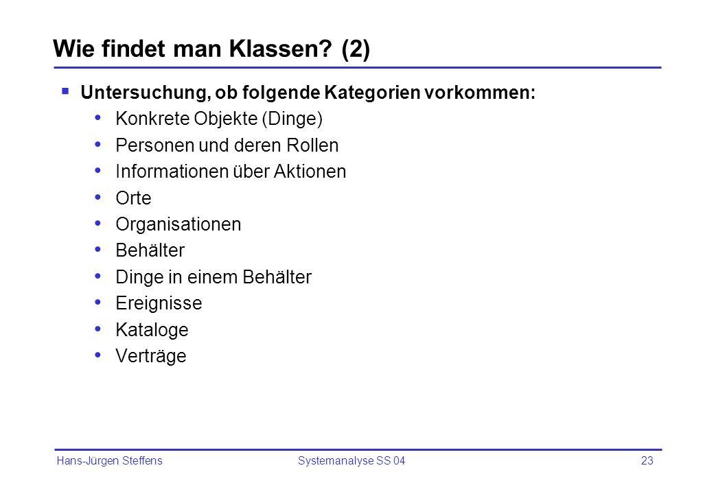 Hans-Jürgen Steffens Systemanalyse SS 0423 Wie findet man Klassen? (2) Untersuchung, ob folgende Kategorien vorkommen: Konkrete Objekte (Dinge) Person
