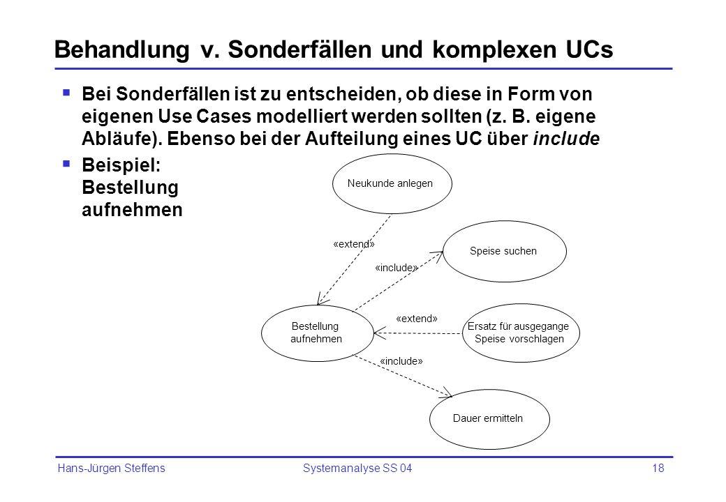 Hans-Jürgen Steffens Systemanalyse SS 0418 Behandlung v. Sonderfällen und komplexen UCs Bei Sonderfällen ist zu entscheiden, ob diese in Form von eige