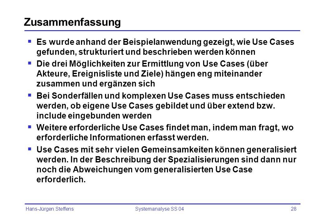 Hans-Jürgen Steffens Systemanalyse SS 0428 Zusammenfassung Es wurde anhand der Beispielanwendung gezeigt, wie Use Cases gefunden, strukturiert und bes