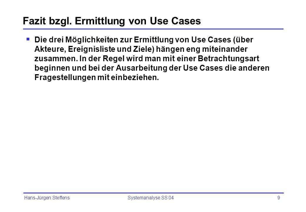 Hans-Jürgen Steffens Systemanalyse SS 049 Fazit bzgl. Ermittlung von Use Cases Die drei Möglichkeiten zur Ermittlung von Use Cases (über Akteure, Erei
