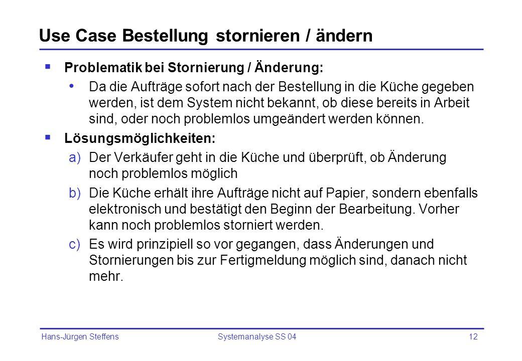 Hans-Jürgen Steffens Systemanalyse SS 0412 Use Case Bestellung stornieren / ändern Problematik bei Stornierung / Änderung: Da die Aufträge sofort nach