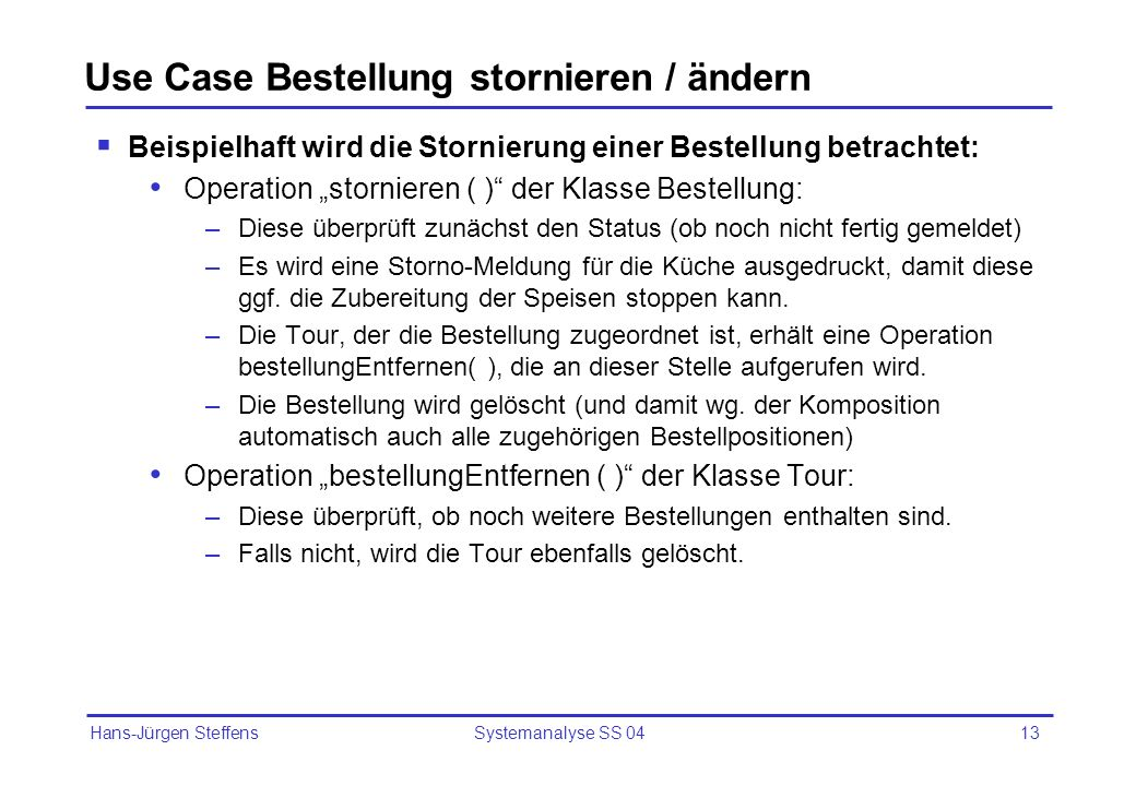 Hans-Jürgen Steffens Systemanalyse SS 0413 Use Case Bestellung stornieren / ändern Beispielhaft wird die Stornierung einer Bestellung betrachtet: Oper