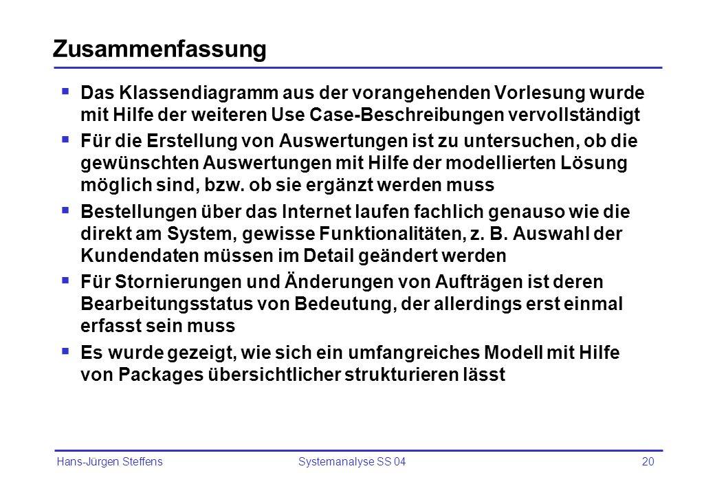 Hans-Jürgen Steffens Systemanalyse SS 0420 Zusammenfassung Das Klassendiagramm aus der vorangehenden Vorlesung wurde mit Hilfe der weiteren Use Case-B