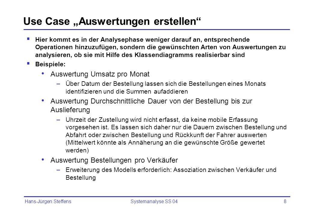 Hans-Jürgen Steffens Systemanalyse SS 048 Use Case Auswertungen erstellen Hier kommt es in der Analysephase weniger darauf an, entsprechende Operation
